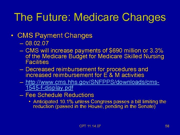 The Future: Medicare Changes • CMS Payment Changes – 08. 02. 07 – CMS