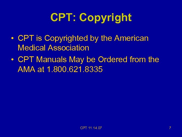 CPT: Copyright • CPT is Copyrighted by the American Medical Association • CPT Manuals