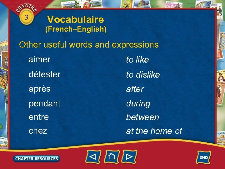 3 Vocabulaire (French–English) Other useful words and expressions aimer to like détester to dislike