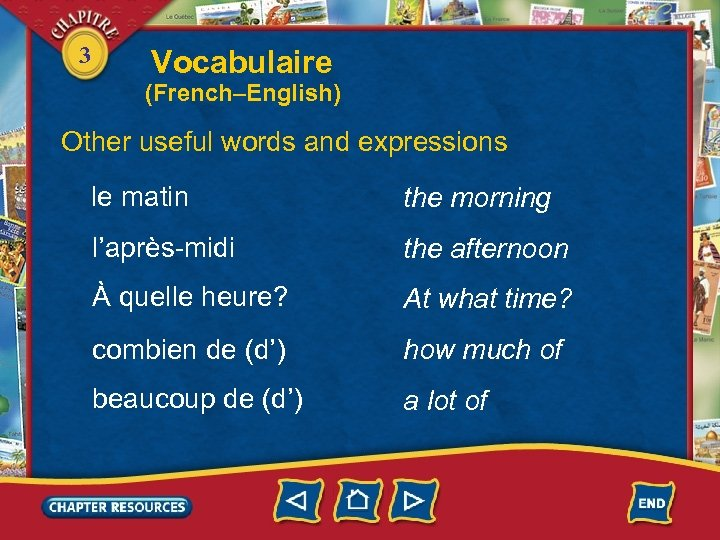 3 Vocabulaire (French–English) Other useful words and expressions le matin the morning l'après-midi the