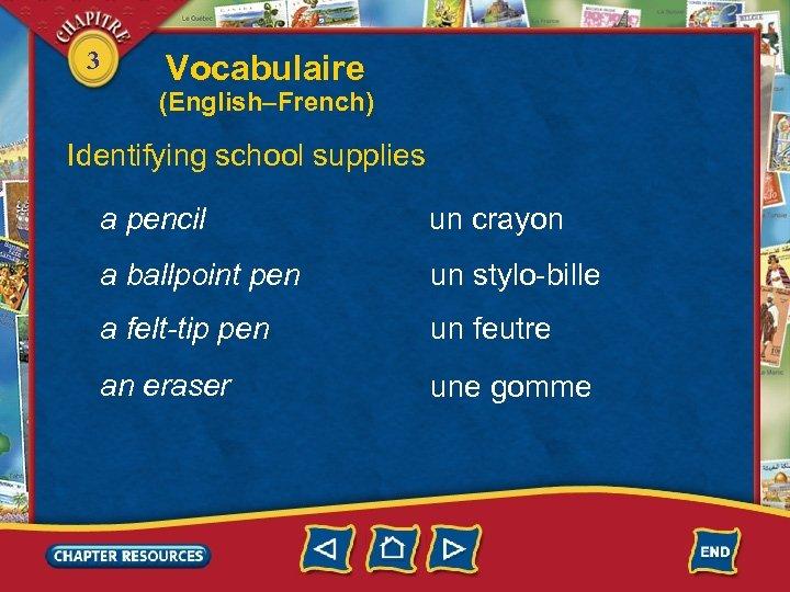 3 Vocabulaire (English–French) Identifying school supplies a pencil un crayon a ballpoint pen un