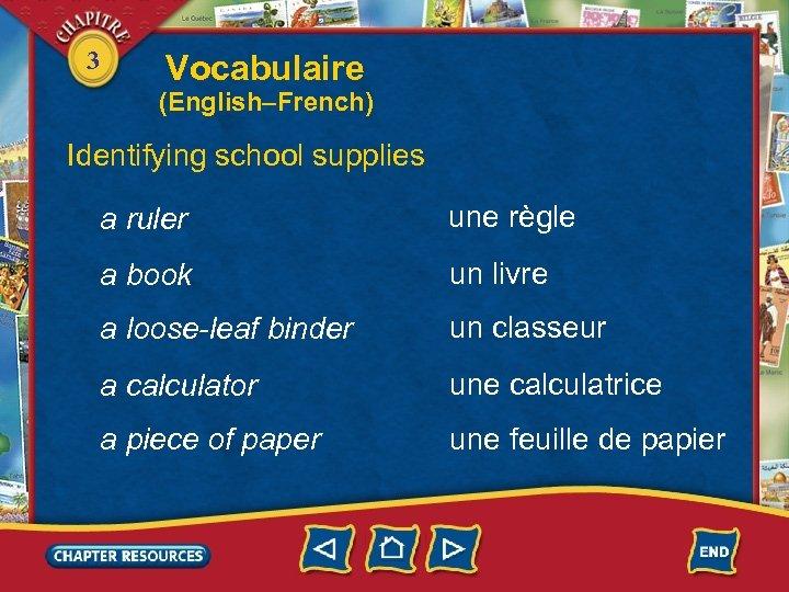 3 Vocabulaire (English–French) Identifying school supplies a ruler une règle a book un livre
