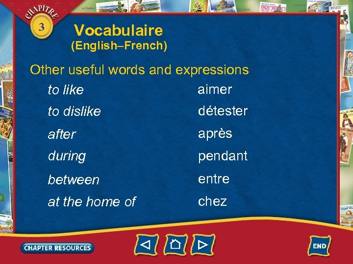 3 Vocabulaire (English–French) Other useful words and expressions aimer to like to dislike détester