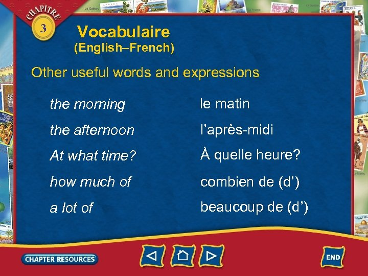 3 Vocabulaire (English–French) Other useful words and expressions the morning le matin the afternoon