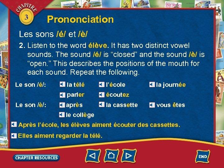 3 Prononciation Les sons /é/ et /è/ 2. Listen to the word élève. It