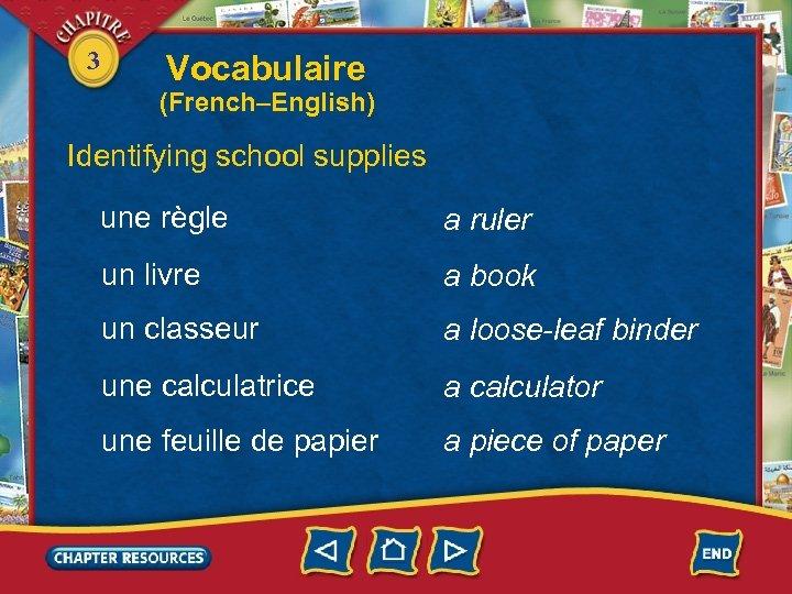 3 Vocabulaire (French–English) Identifying school supplies une règle a ruler un livre a book