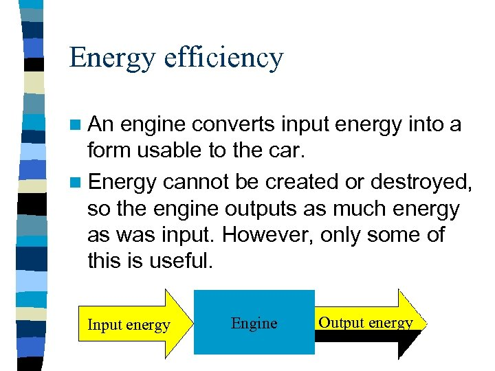 Energy efficiency n An engine converts input energy into a form usable to the