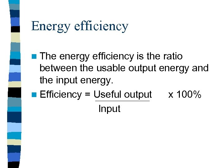 Energy efficiency n The energy efficiency is the ratio between the usable output energy