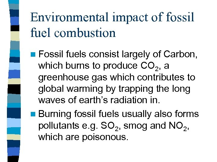 Environmental impact of fossil fuel combustion n Fossil fuels consist largely of Carbon, which