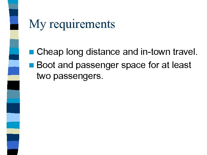 My requirements n Cheap long distance and in-town travel. n Boot and passenger space