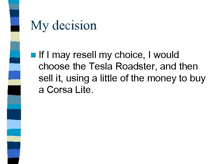 My decision n If I may resell my choice, I would choose the Tesla
