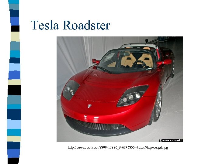 Tesla Roadster http: //news. com/2300 -11386_3 -6096355 -4. html? tag=ne. gall. pg