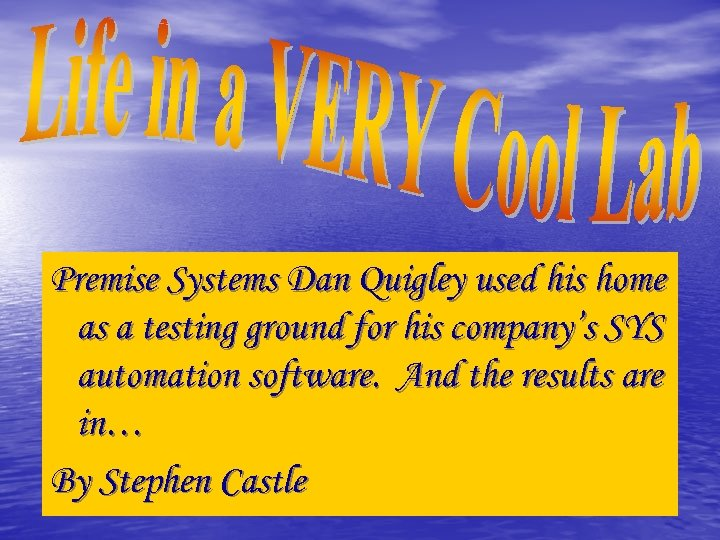 Premise Systems Dan Quigley used his home as a testing ground for his company's