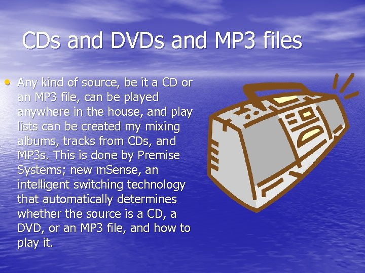 CDs and DVDs and MP 3 files • Any kind of source, be it
