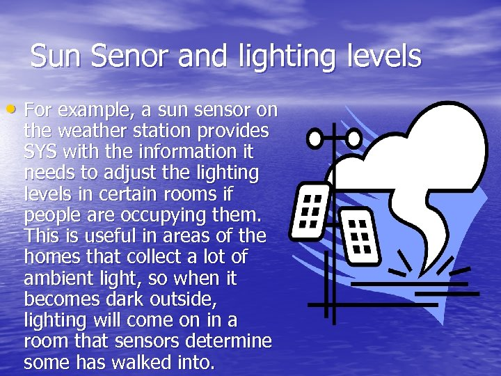 Sun Senor and lighting levels • For example, a sun sensor on the weather