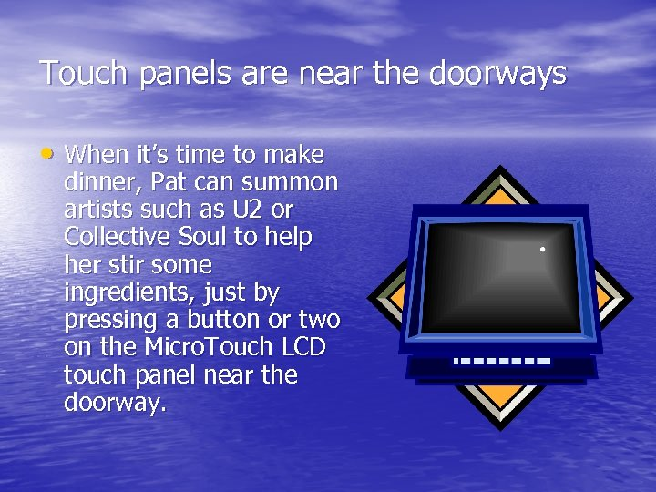 Touch panels are near the doorways • When it's time to make dinner, Pat