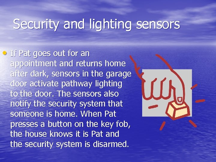 Security and lighting sensors • If Pat goes out for an appointment and returns