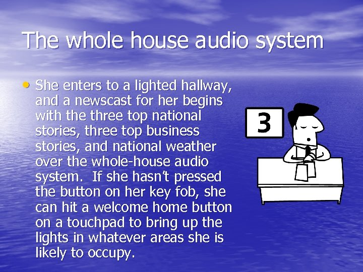 The whole house audio system • She enters to a lighted hallway, and a
