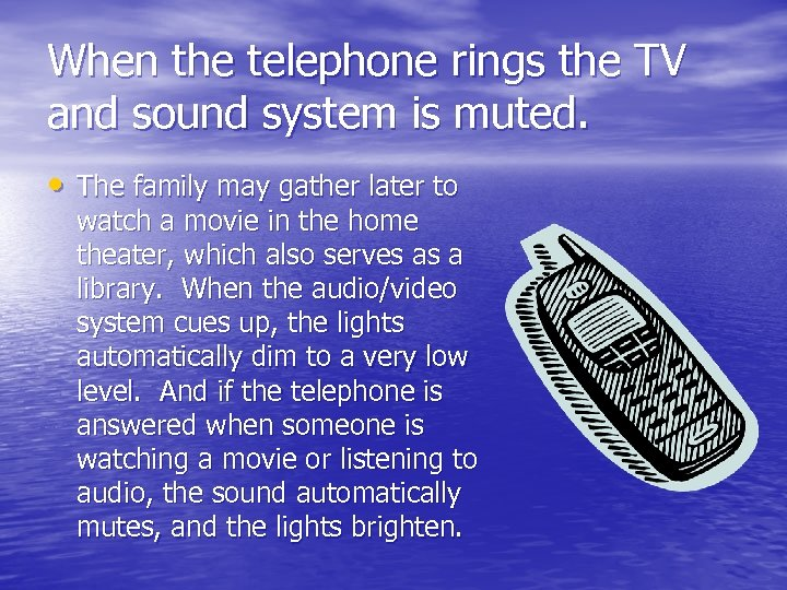 When the telephone rings the TV and sound system is muted. • The family