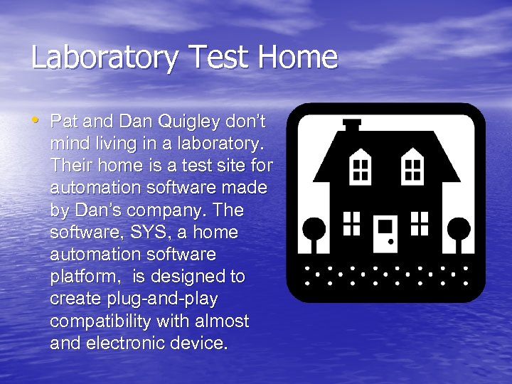 Laboratory Test Home • Pat and Dan Quigley don't mind living in a laboratory.