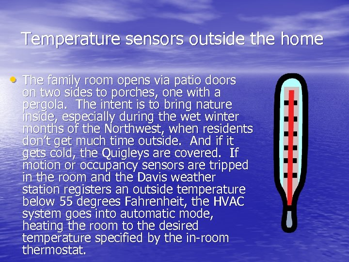 Temperature sensors outside the home • The family room opens via patio doors on