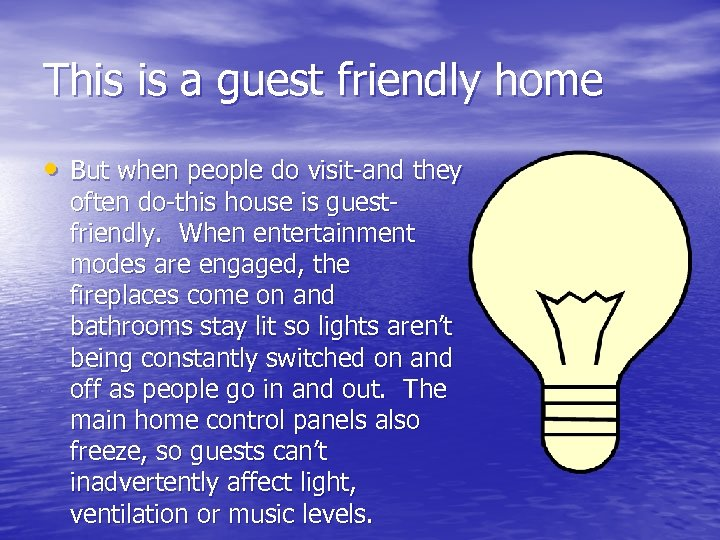 This is a guest friendly home • But when people do visit-and they often