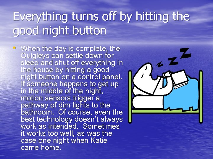 Everything turns off by hitting the good night button • When the day is