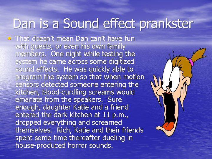 Dan is a Sound effect prankster • That doesn't mean Dan can't have fun