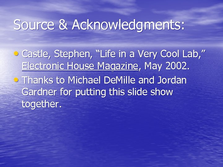 """Source & Acknowledgments: • Castle, Stephen, """"Life in a Very Cool Lab, """" Electronic"""