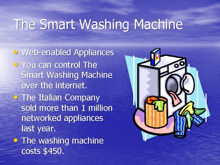 The Smart Washing Machine • Web-enabled Appliances • You can control The • •