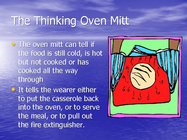 The Thinking Oven Mitt • The oven mitt can tell if • the food