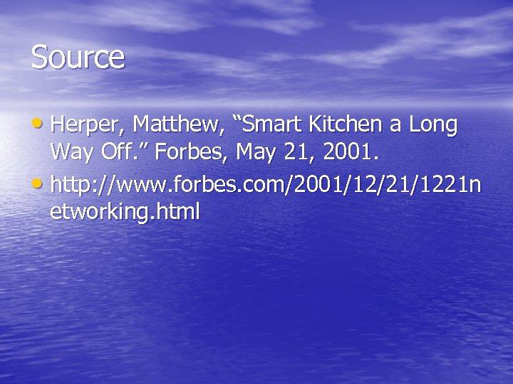 "Source • Herper, Matthew, ""Smart Kitchen a Long Way Off. "" Forbes, May 21,"