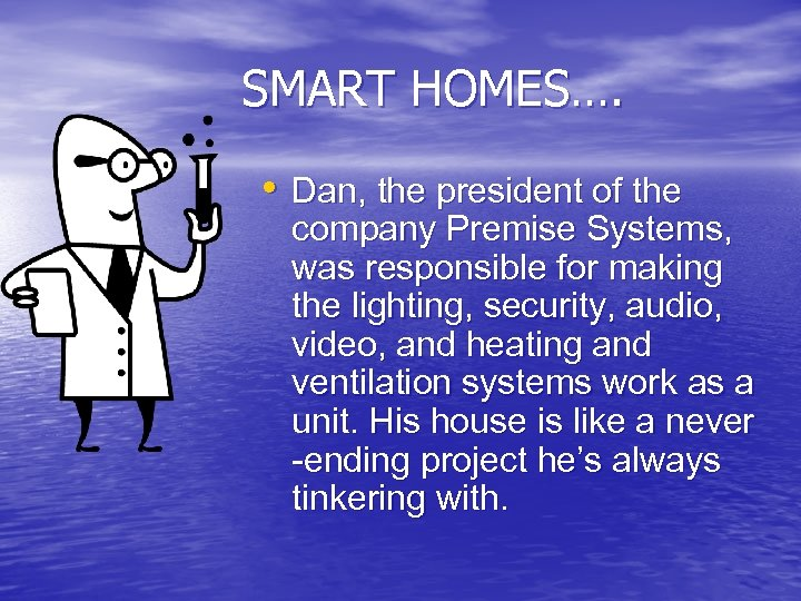 SMART HOMES…. • Dan, the president of the company Premise Systems, was responsible for