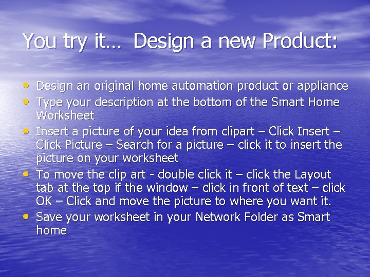 You try it… Design a new Product: • Design an original home automation product