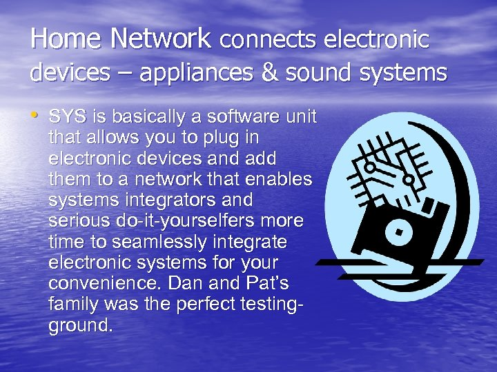 Home Network connects electronic devices – appliances & sound systems • SYS is basically