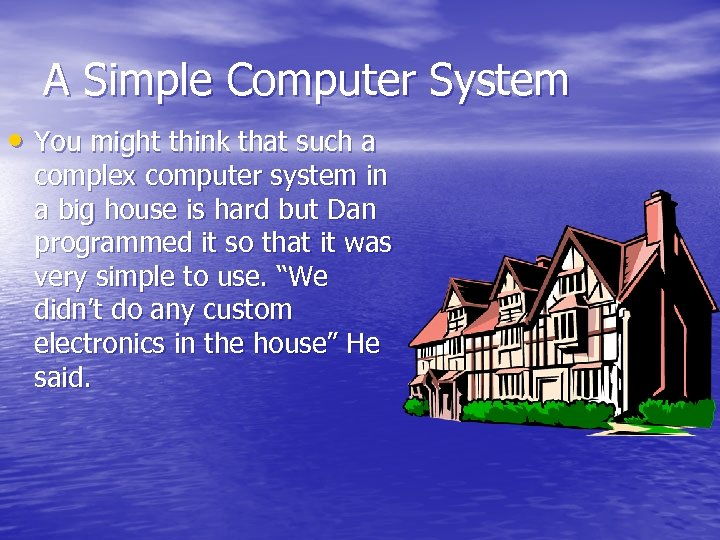 A Simple Computer System • You might think that such a complex computer system
