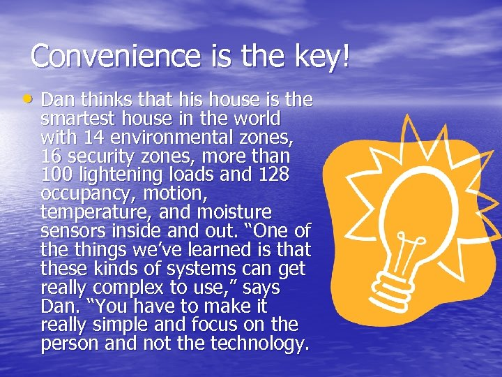 Convenience is the key! • Dan thinks that his house is the smartest house