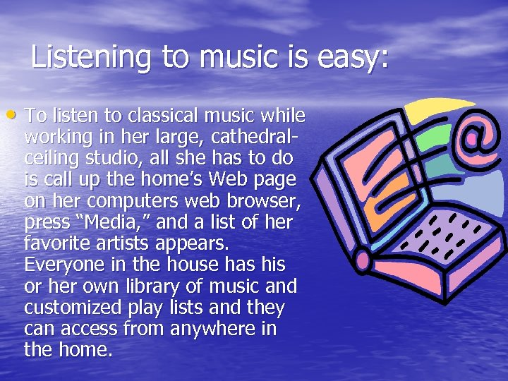 Listening to music is easy: • To listen to classical music while working in