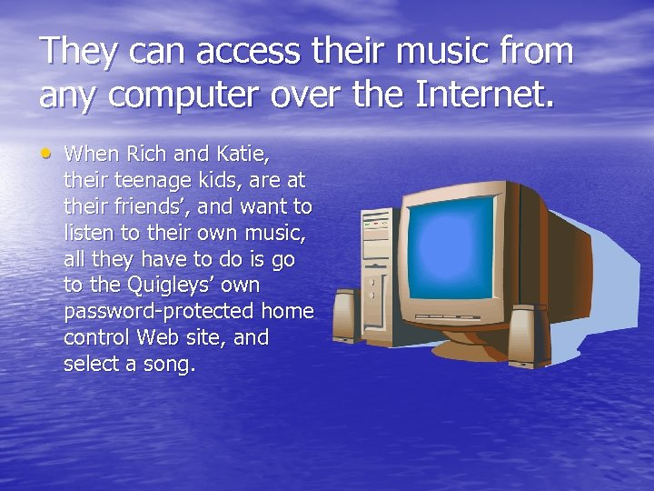 They can access their music from any computer over the Internet. • When Rich