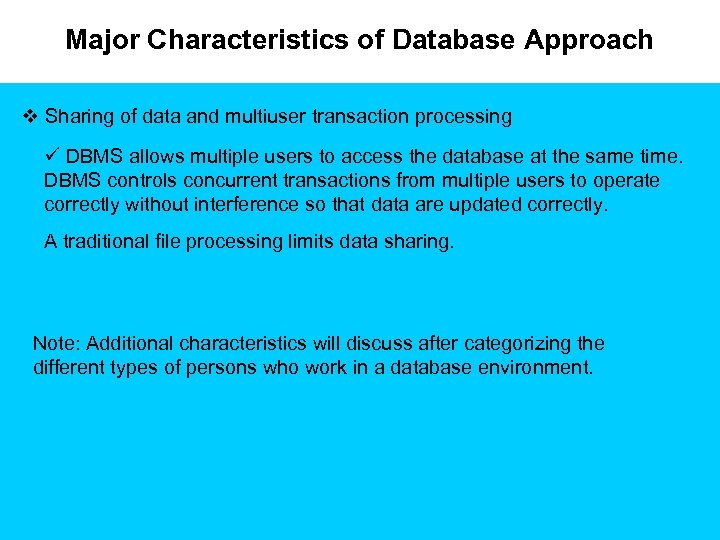 Major Characteristics of Database Approach v Sharing of data and multiuser transaction processing ü