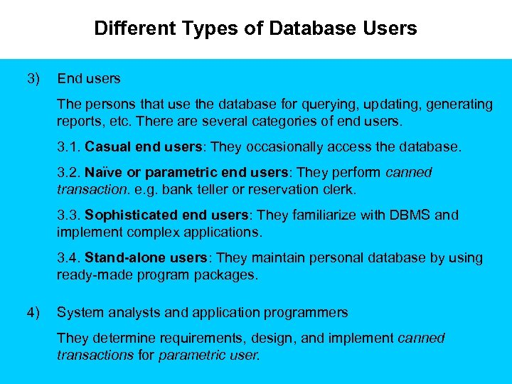 Different Types of Database Users 3) End users The persons that use the database