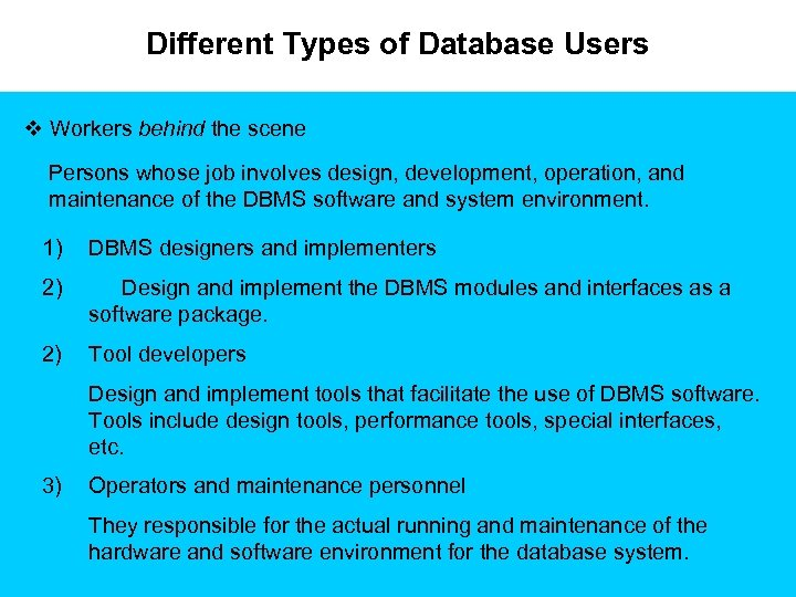 Different Types of Database Users v Workers behind the scene Persons whose job involves