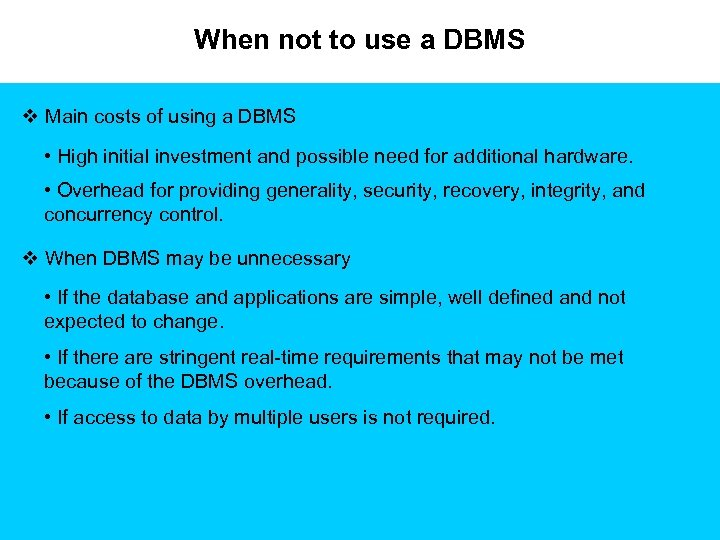 When not to use a DBMS v Main costs of using a DBMS •