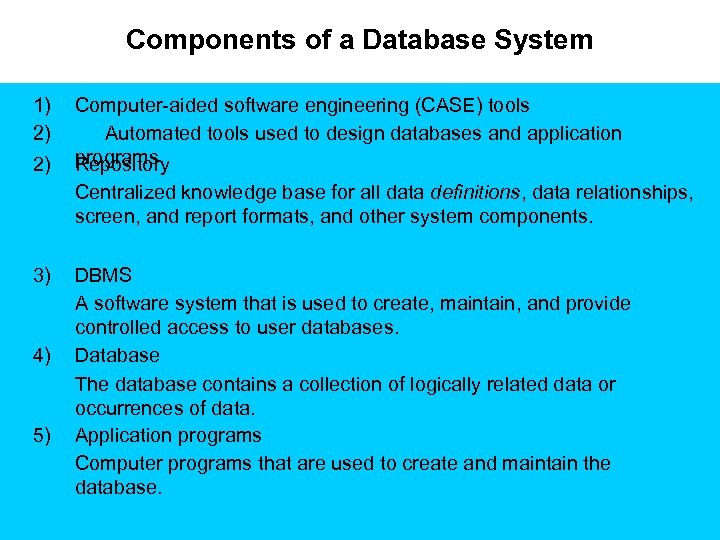 Components of a Database System 1) 2) 2) Computer-aided software engineering (CASE) tools Automated