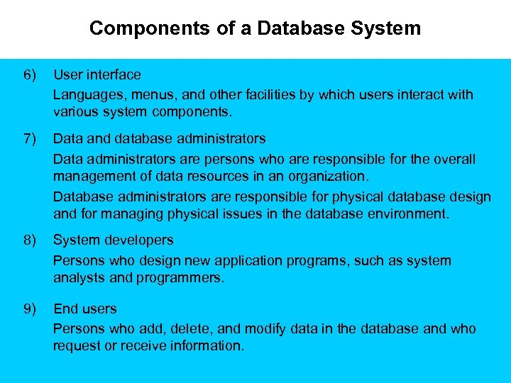 Components of a Database System 6) User interface Languages, menus, and other facilities by