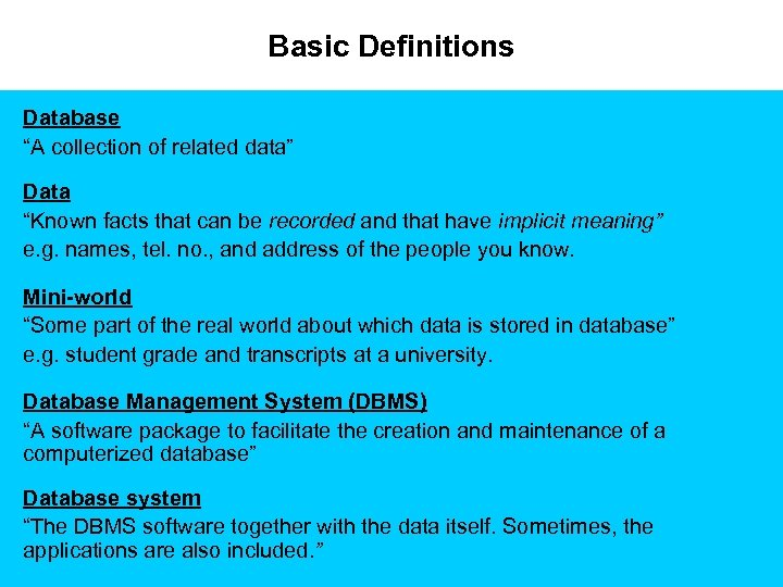 """Basic Definitions Database """"A collection of related data"""" Data """"Known facts that can be"""