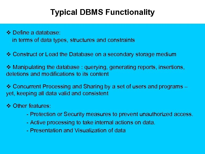 Typical DBMS Functionality v Define a database: in terms of data types, structures and
