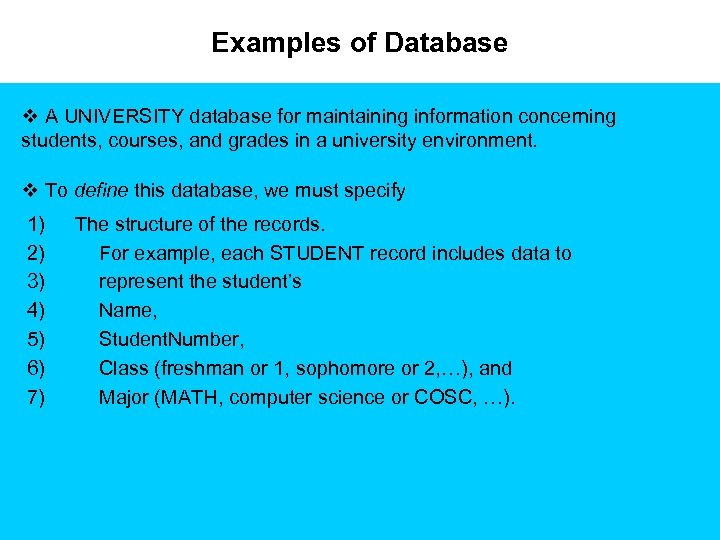 Examples of Database v A UNIVERSITY database for maintaining information concerning students, courses, and