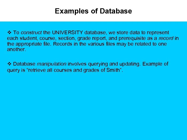 Examples of Database v To construct the UNIVERSITY database, we store data to represent