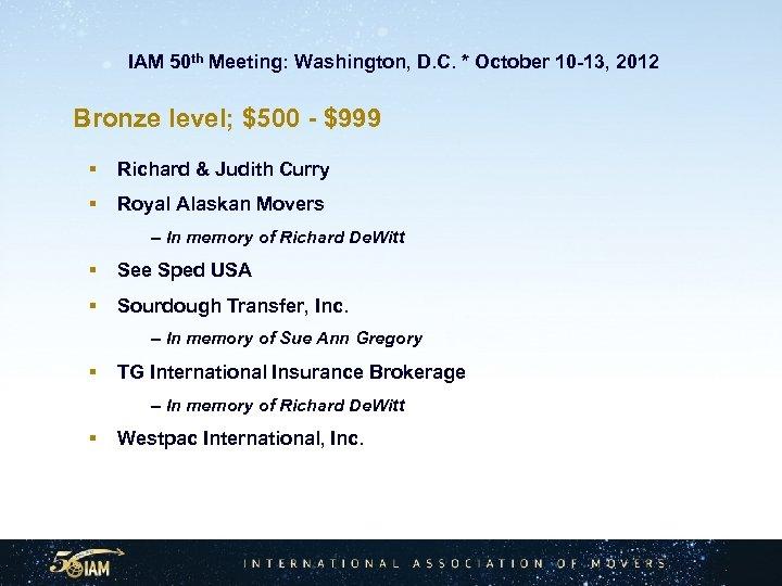 IAM 50 th Meeting: Washington, D. C. * October 10 -13, 2012 Bronze